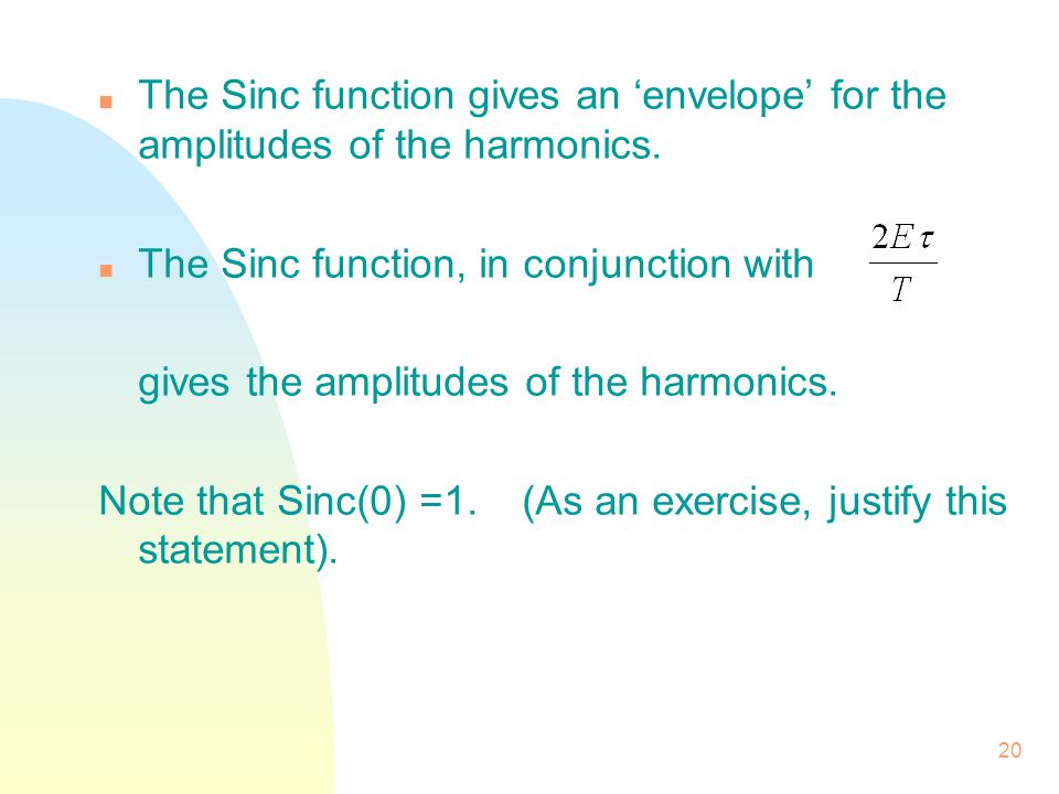 The Sinc function gives an 'envelope' for the amplitudes of the harmonics.