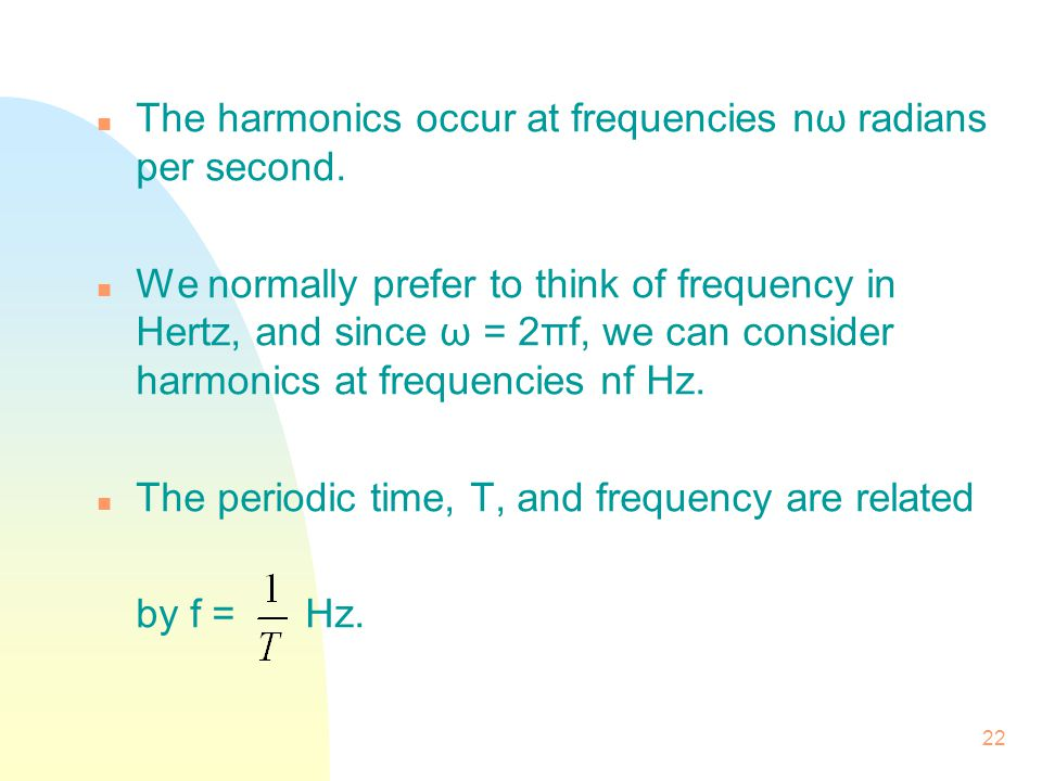 The harmonics occur at frequencies nω radians per second.