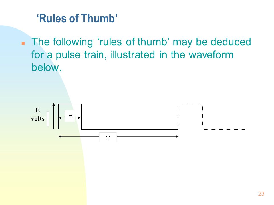 'Rules of Thumb' The following 'rules of thumb' may be deduced for a pulse train, illustrated in the waveform below.