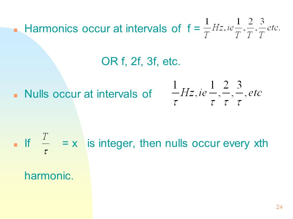 Harmonics occur at intervals of f =