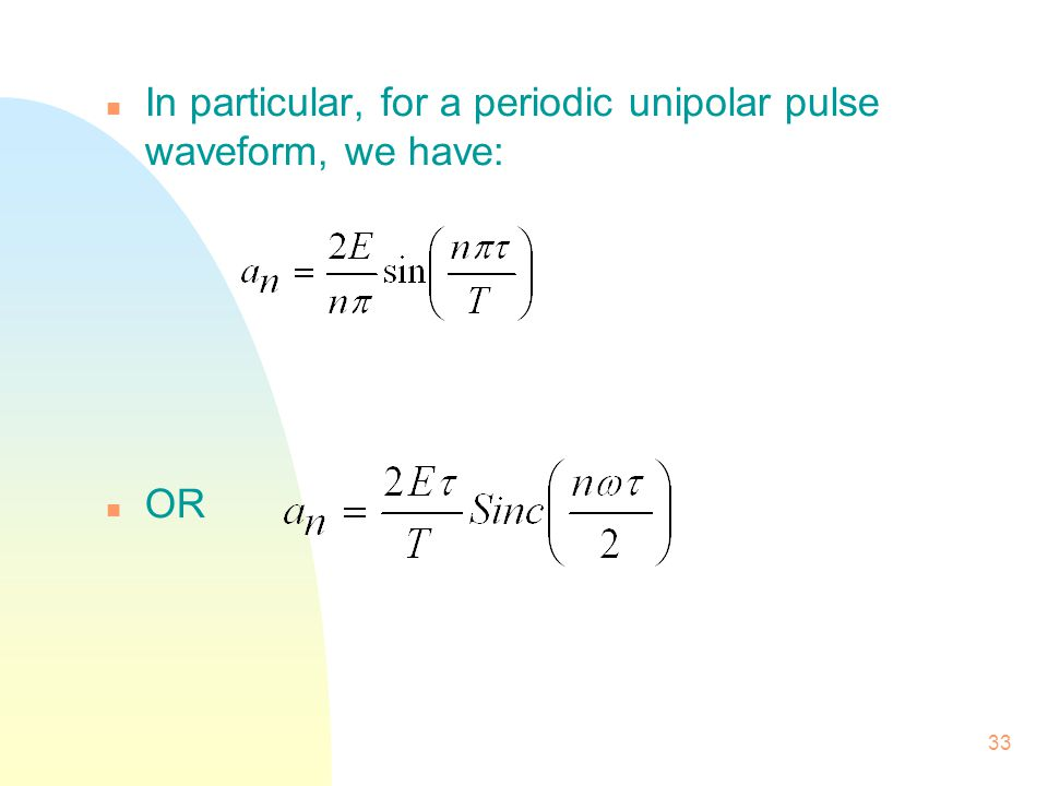 In particular, for a periodic unipolar pulse waveform, we have:
