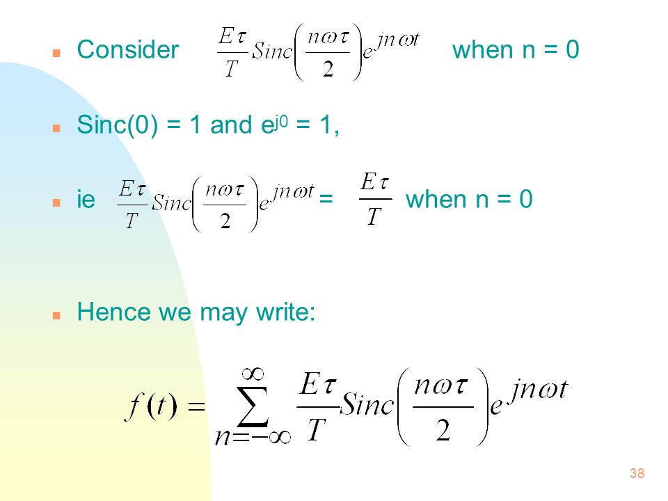 Consider when n = 0 Sinc(0) = 1 and ej0 = 1, ie = when n = 0 Hence we may write: