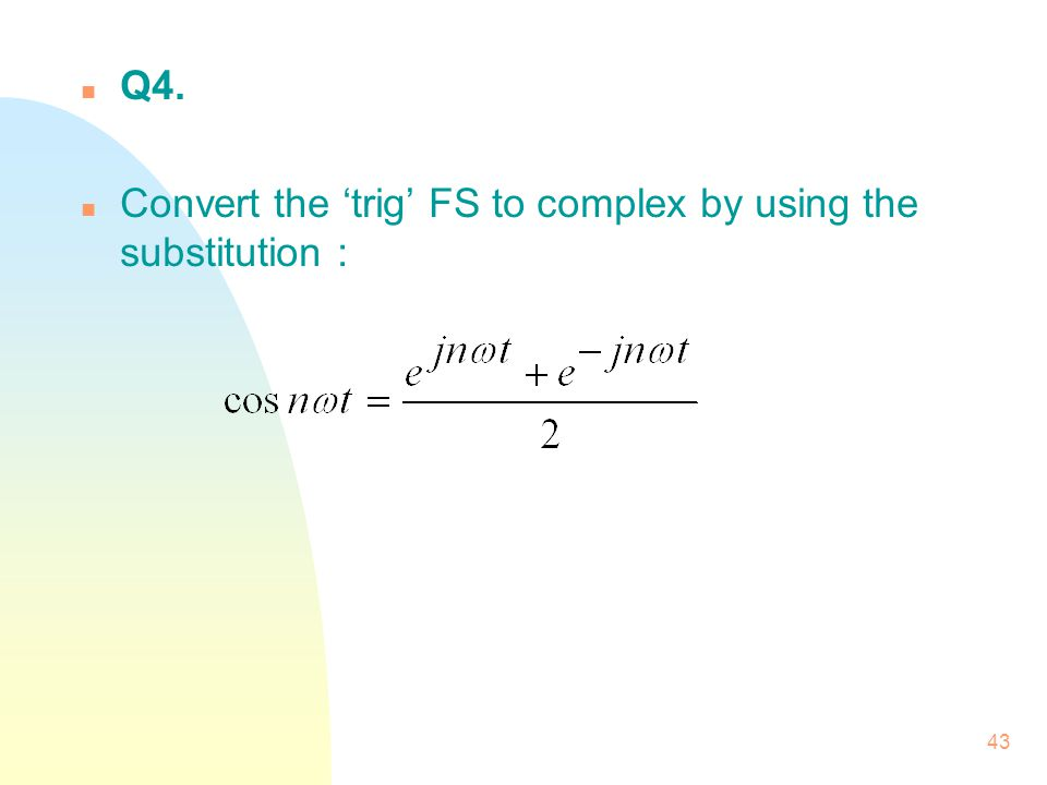 Q4. Convert the 'trig' FS to complex by using the substitution :
