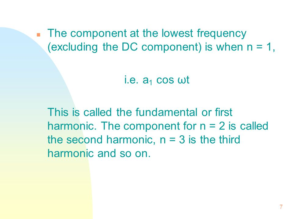 The component at the lowest frequency (excluding the DC component) is when n = 1,