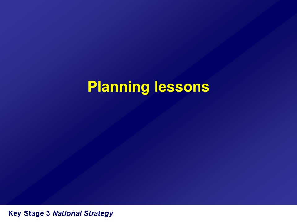 Planning lessons Key Stage 3 National Strategy