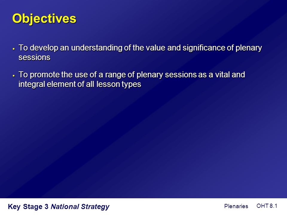 Objectives To develop an understanding of the value and significance of plenary sessions.