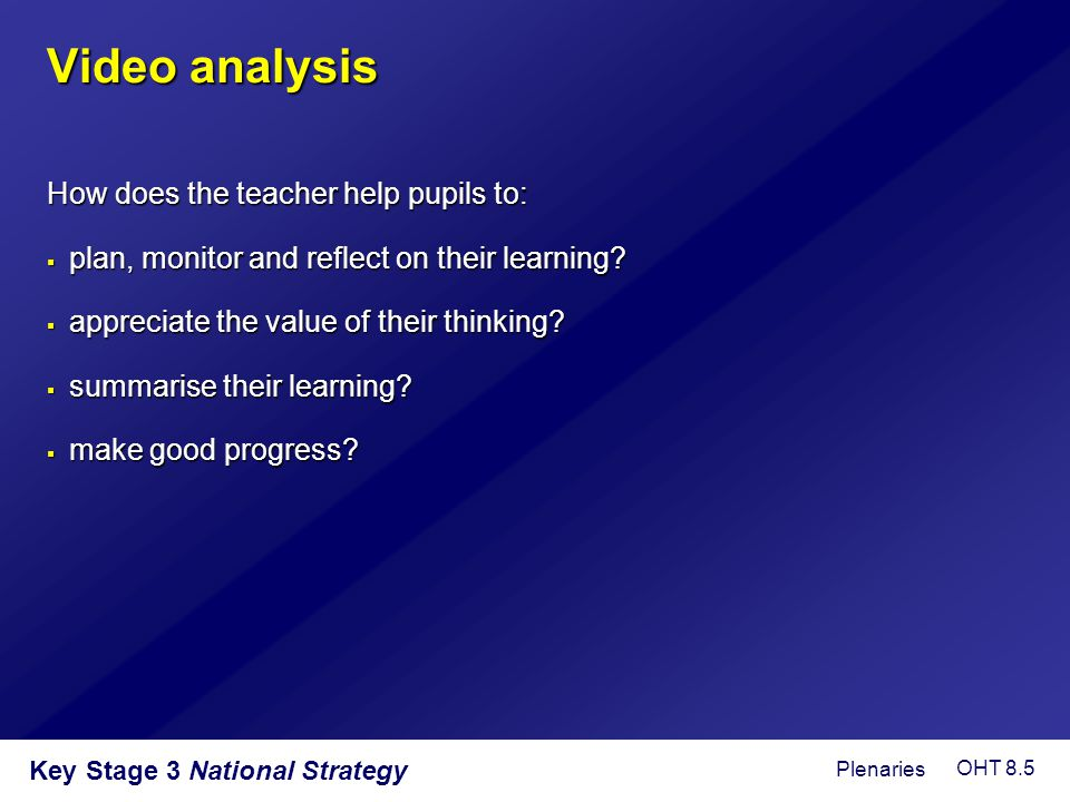 Video analysis How does the teacher help pupils to:
