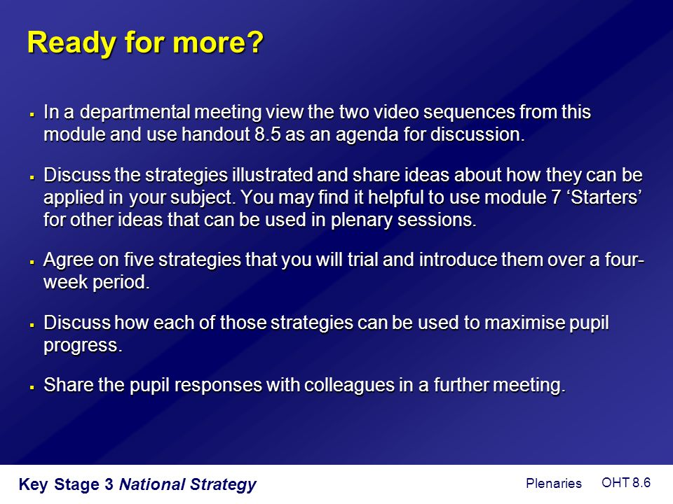 Ready for more In a departmental meeting view the two video sequences from this module and use handout 8.5 as an agenda for discussion.