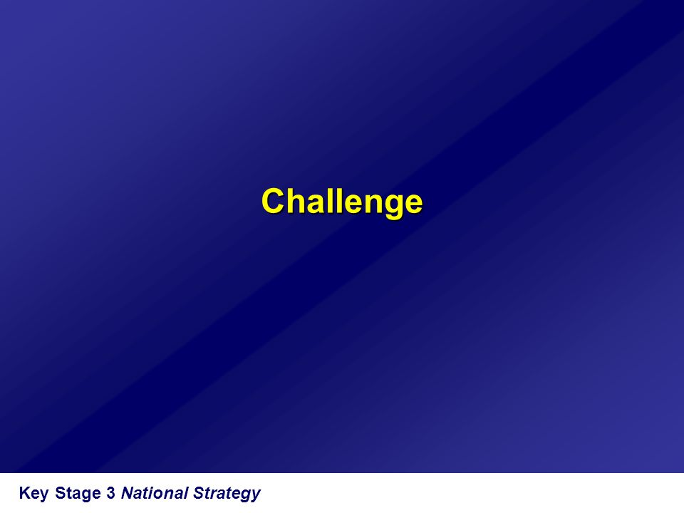 Challenge Key Stage 3 National Strategy