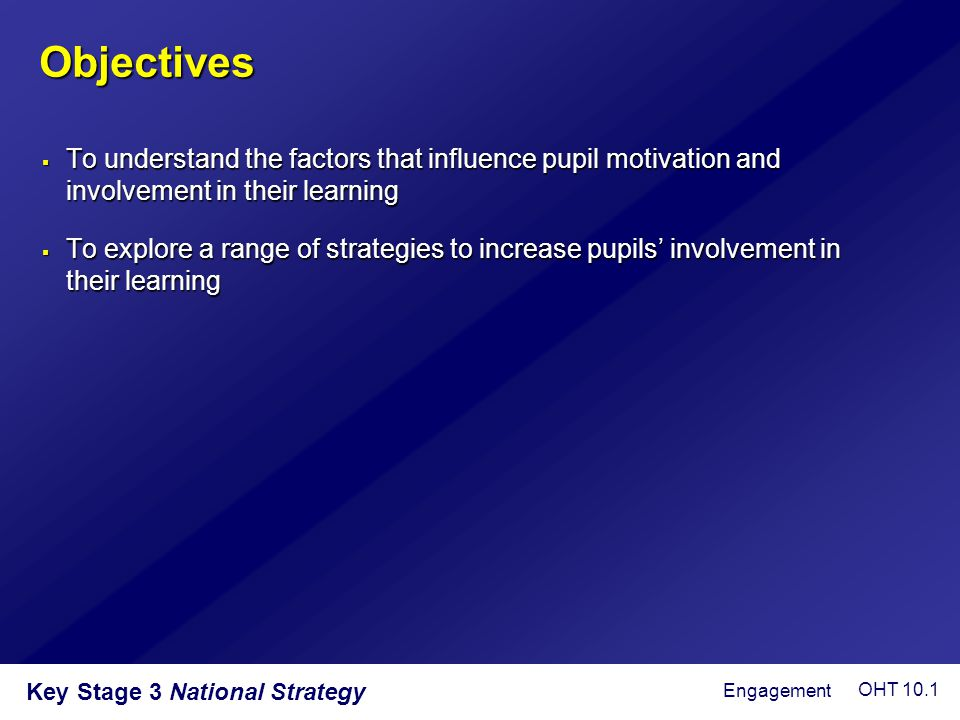 Objectives To understand the factors that influence pupil motivation and involvement in their learning.