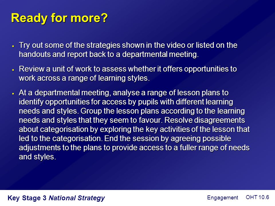 Ready for more Try out some of the strategies shown in the video or listed on the handouts and report back to a departmental meeting.