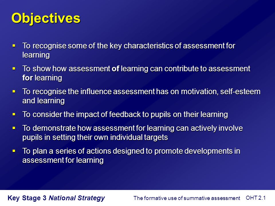 Objectives To recognise some of the key characteristics of assessment for learning.