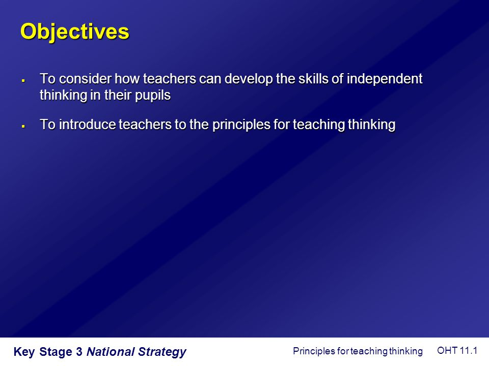 Objectives To consider how teachers can develop the skills of independent thinking in their pupils.