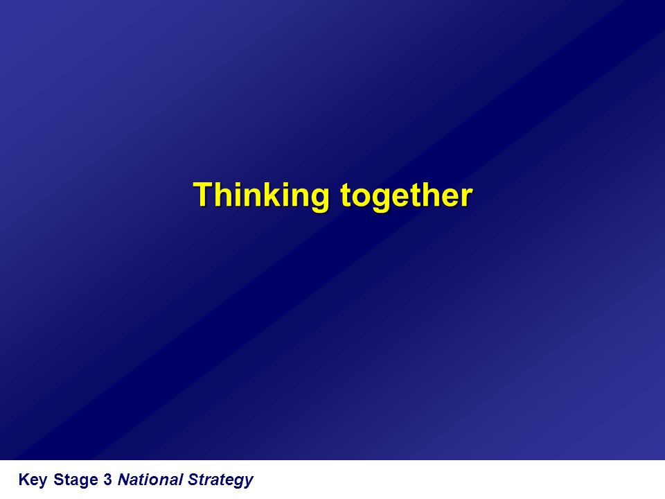 Thinking together Key Stage 3 National Strategy