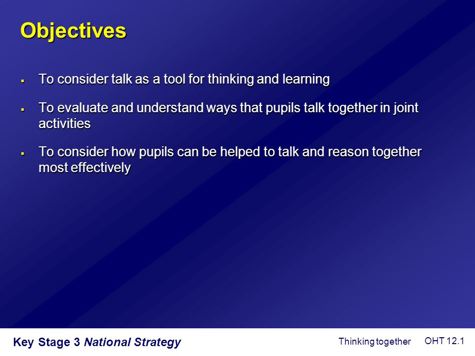 Objectives To consider talk as a tool for thinking and learning
