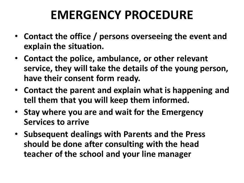 EMERGENCY PROCEDURE Contact the office / persons overseeing the event and explain the situation.