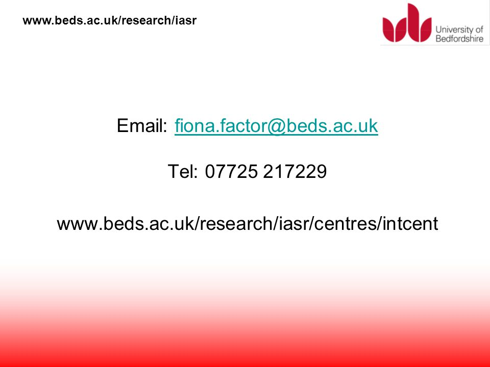 Email: fiona. factor@beds. ac. uk Tel: 07725 217229 www. beds. ac