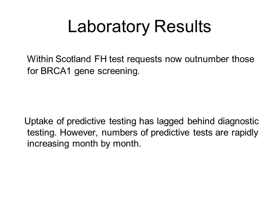 Laboratory Results Within Scotland FH test requests now outnumber those for BRCA1 gene screening.