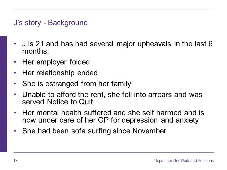 J's story - Background J is 21 and has had several major upheavals in the last 6 months; Her employer folded.