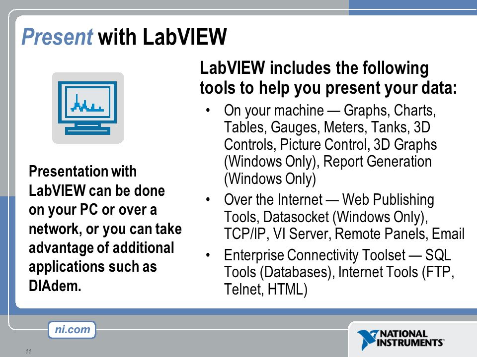 Present with LabVIEW LabVIEW includes the following tools to help you present your data: