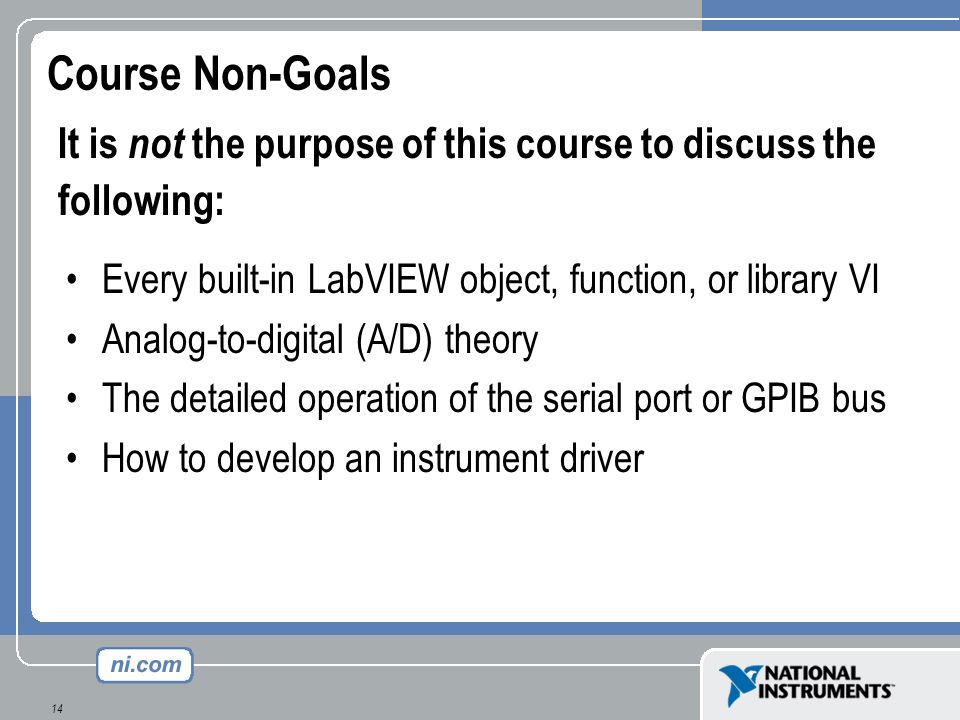 Course Non-Goals It is not the purpose of this course to discuss the following: Every built-in LabVIEW object, function, or library VI.