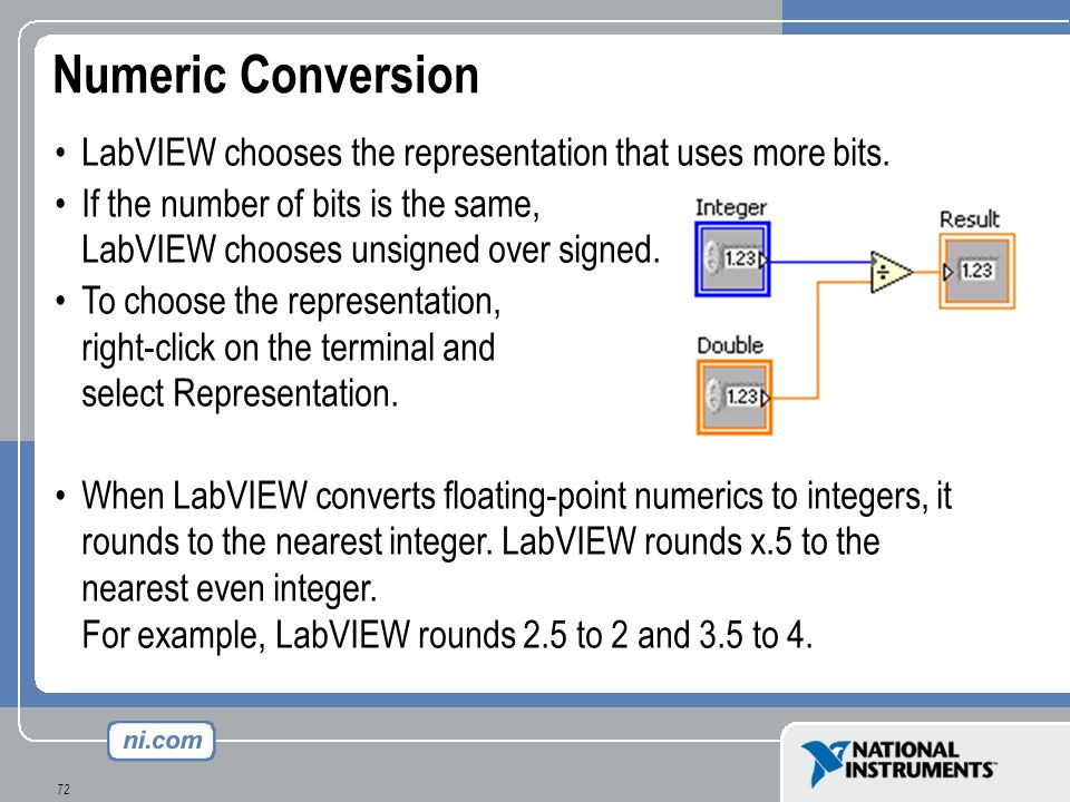 Numeric Conversion LabVIEW chooses the representation that uses more bits. If the number of bits is the same, LabVIEW chooses unsigned over signed.