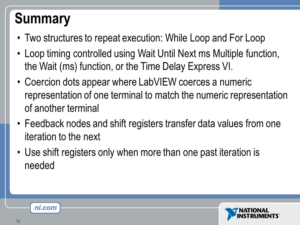 Summary Two structures to repeat execution: While Loop and For Loop
