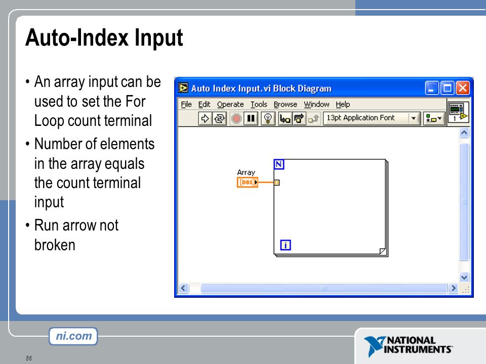 Auto-Index Input An array input can be used to set the For Loop count terminal. Number of elements in the array equals the count terminal input.
