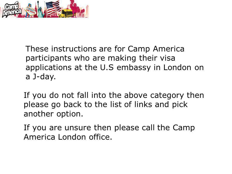 These instructions are for Camp America participants who are making their visa applications at the U.S embassy in London on a J-day.