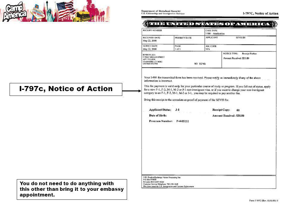 I-797c, Notice of Action You do not need to do anything with this other than bring it to your embassy appointment.