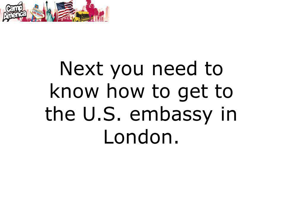 Next you need to know how to get to the U.S. embassy in London.