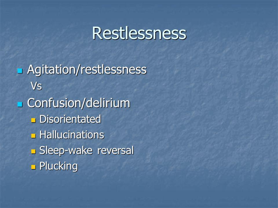 Restlessness Agitation/restlessness Confusion/delirium Vs
