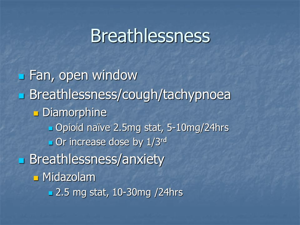 Breathlessness Fan, open window Breathlessness/cough/tachypnoea