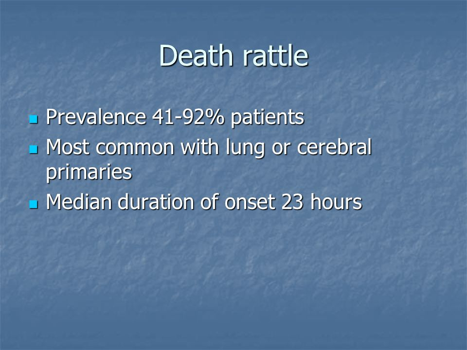 Death rattle Prevalence 41-92% patients