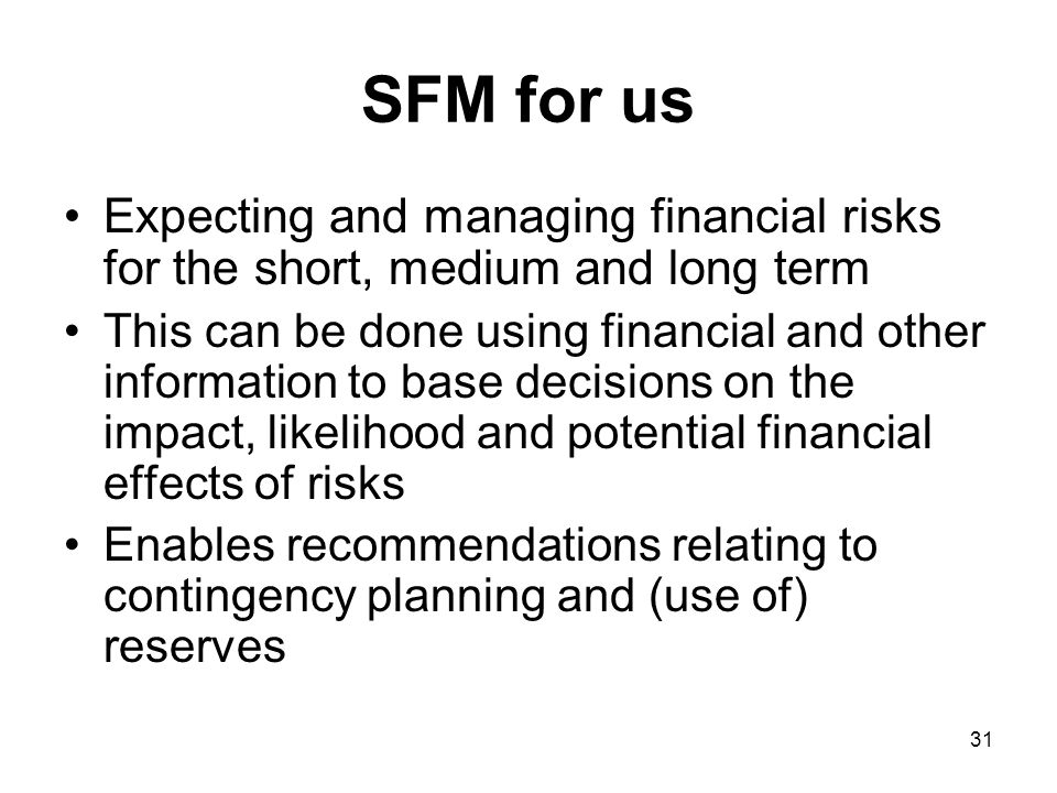SFM for us Expecting and managing financial risks for the short, medium and long term.