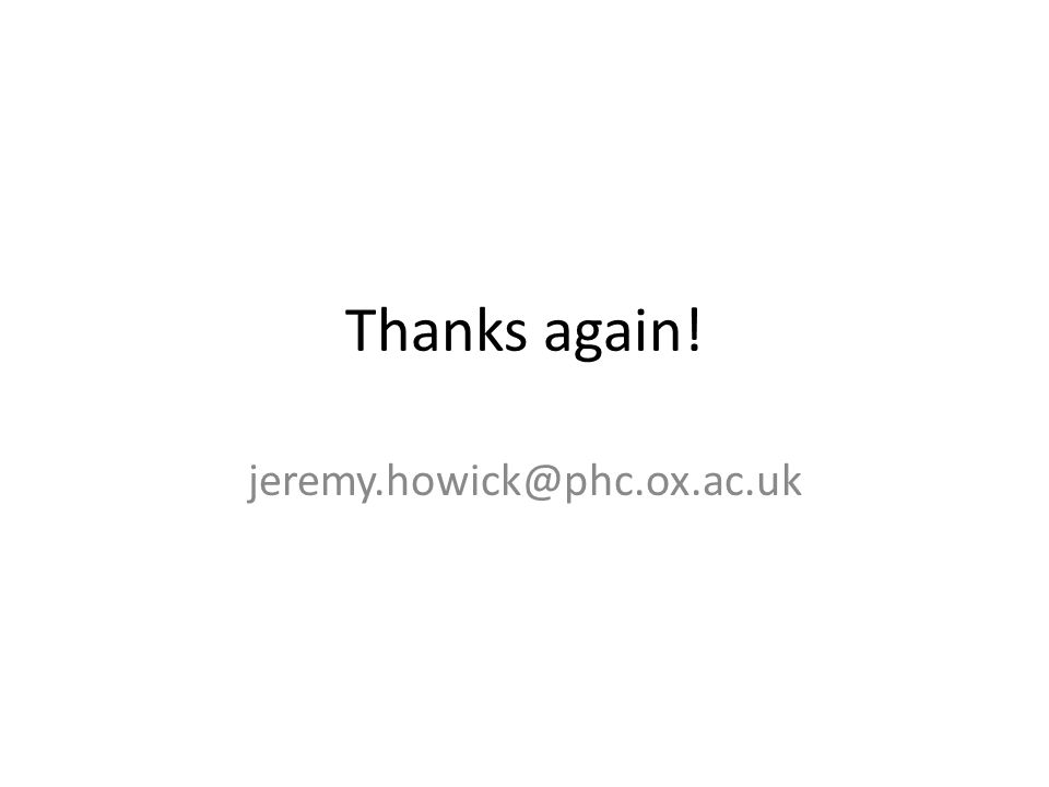 Thanks again! jeremy.howick@phc.ox.ac.uk