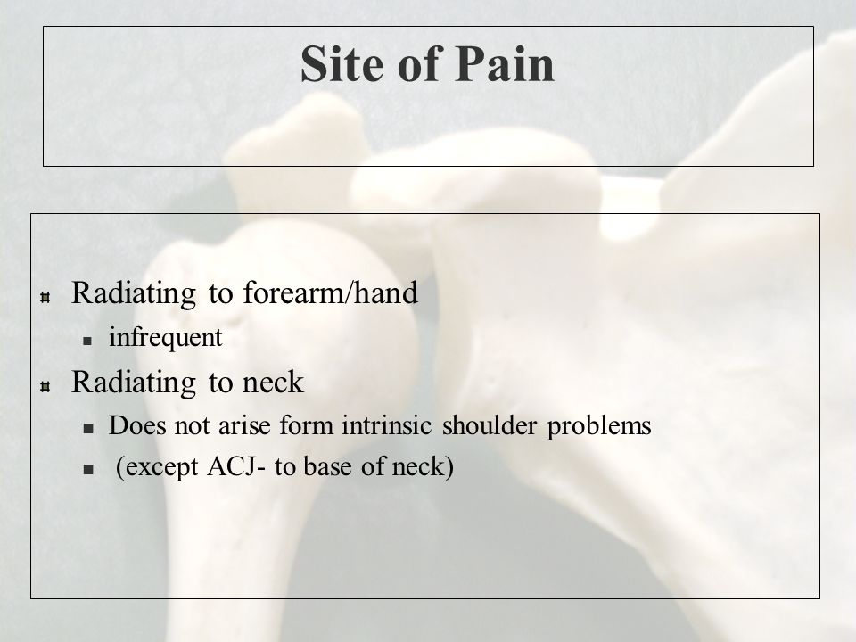 Site of Pain Radiating to forearm/hand Radiating to neck infrequent