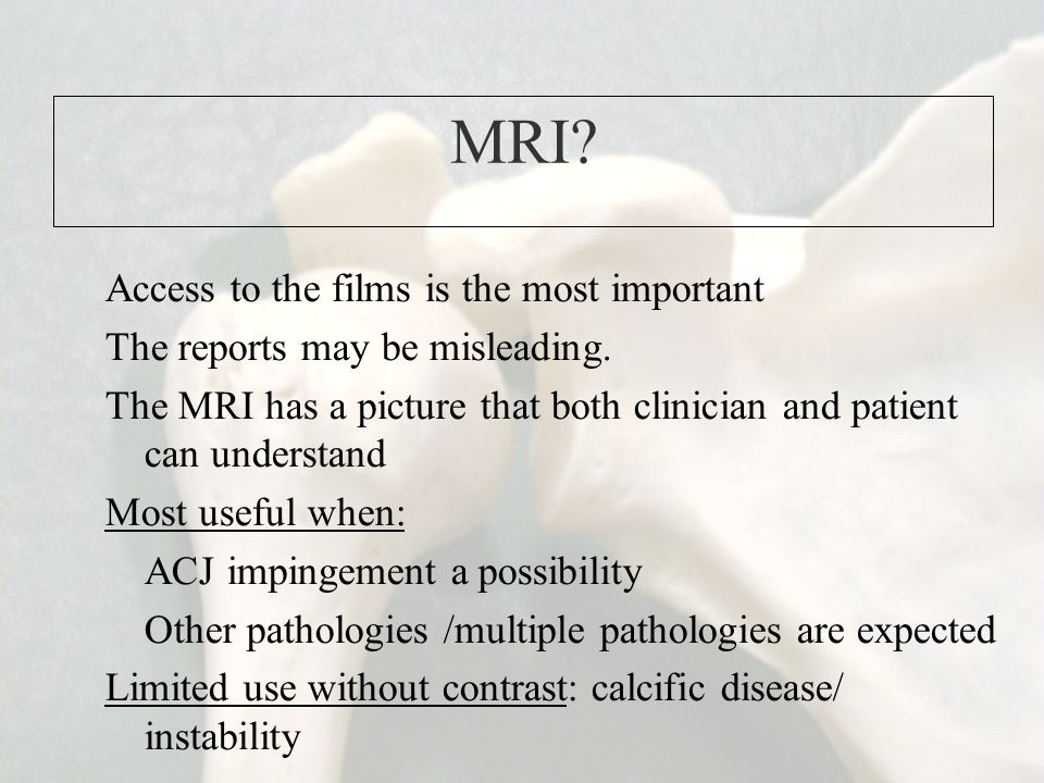 MRI Access to the films is the most important