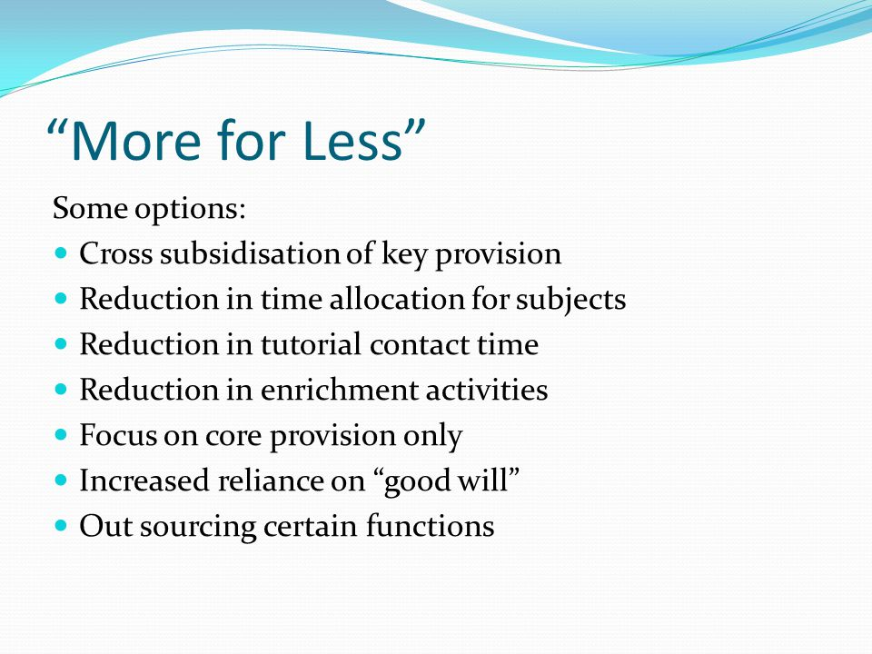 More for Less Some options: Cross subsidisation of key provision