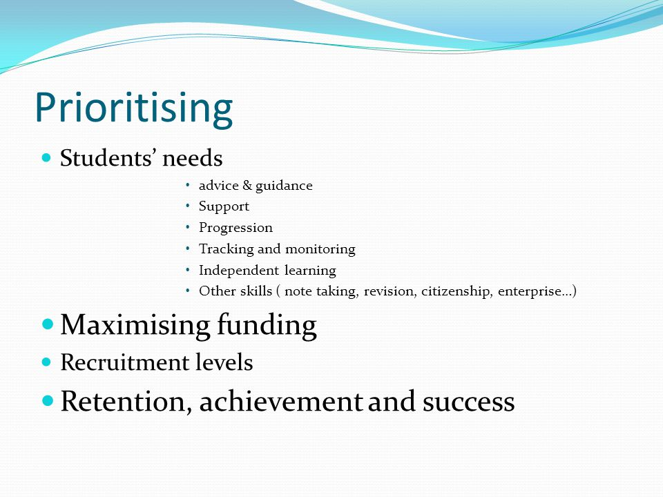 Prioritising Maximising funding Retention, achievement and success