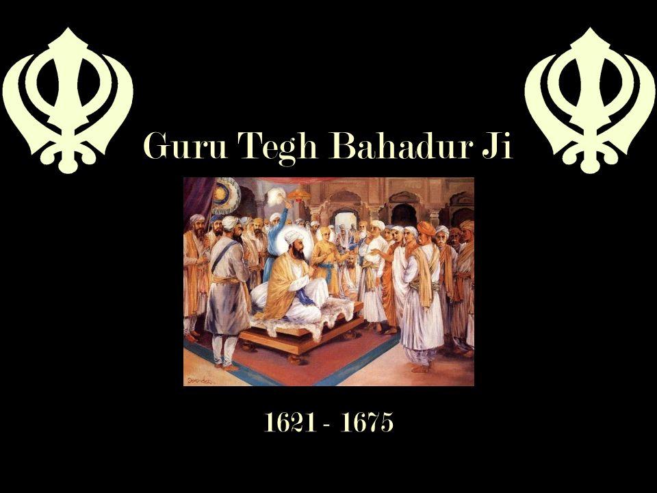 Guru Tegh Bahadur Ji 1621 - 1675
