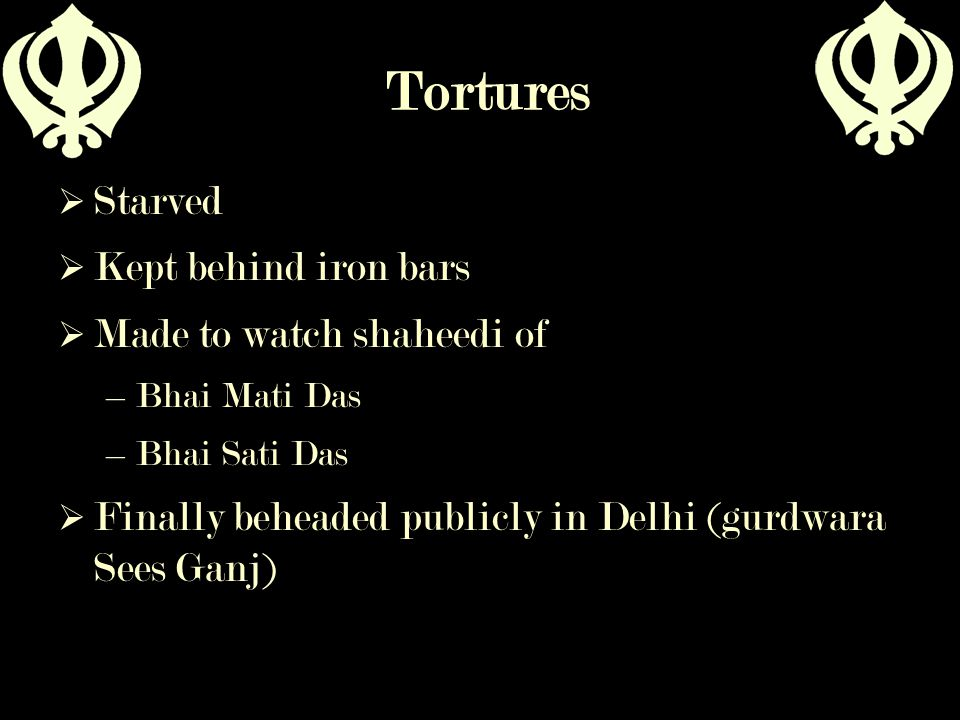 Tortures Starved Kept behind iron bars Made to watch shaheedi of