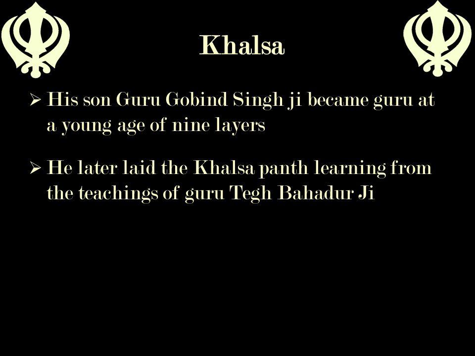 Khalsa His son Guru Gobind Singh ji became guru at a young age of nine layers.