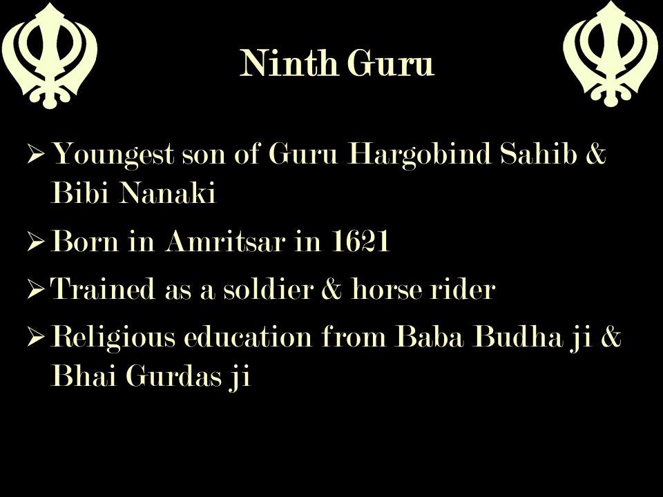 Ninth Guru Youngest son of Guru Hargobind Sahib & Bibi Nanaki