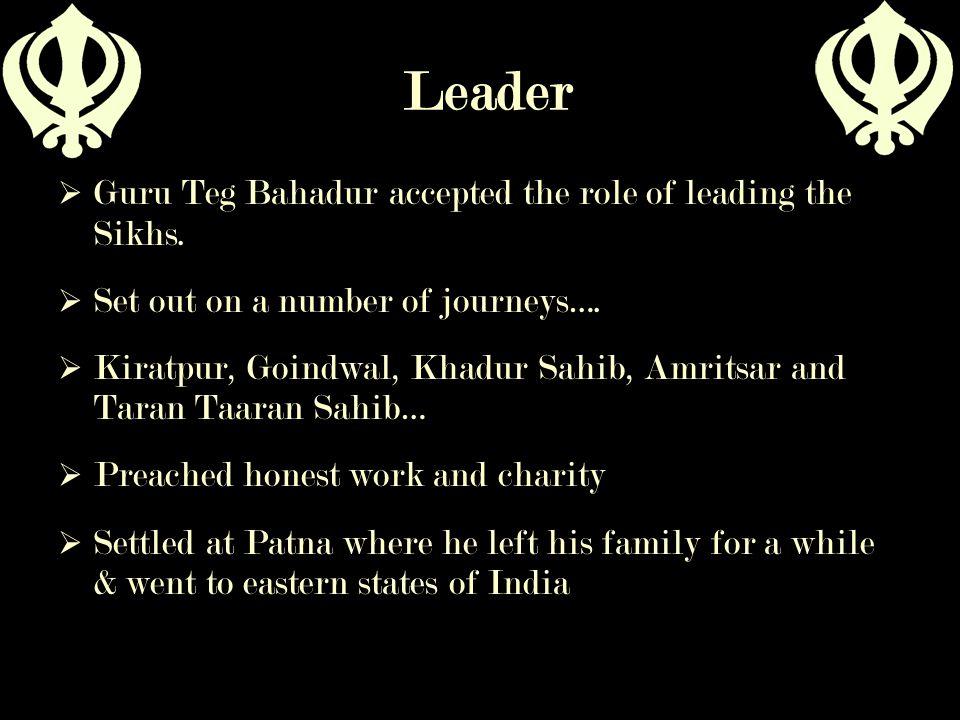 Leader Guru Teg Bahadur accepted the role of leading the Sikhs.