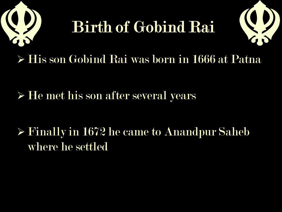Birth of Gobind Rai His son Gobind Rai was born in 1666 at Patna
