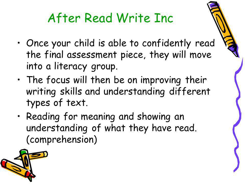 After Read Write Inc Once your child is able to confidently read the final assessment piece, they will move into a literacy group.