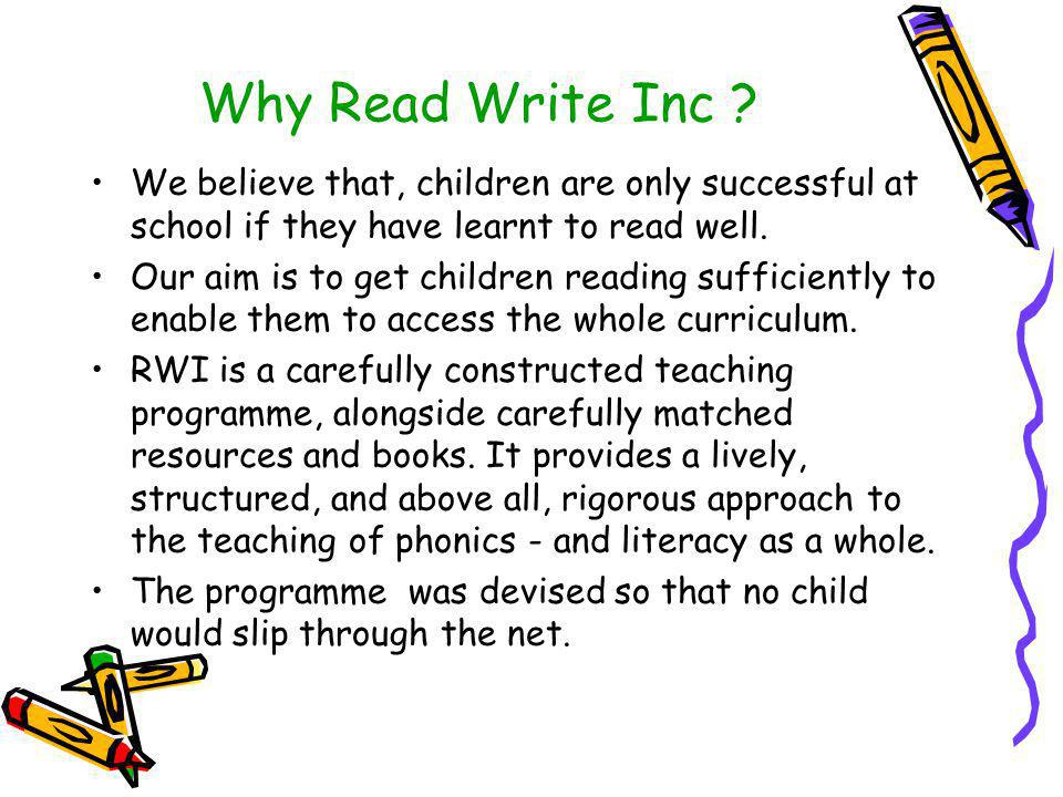 Why Read Write Inc We believe that, children are only successful at school if they have learnt to read well.