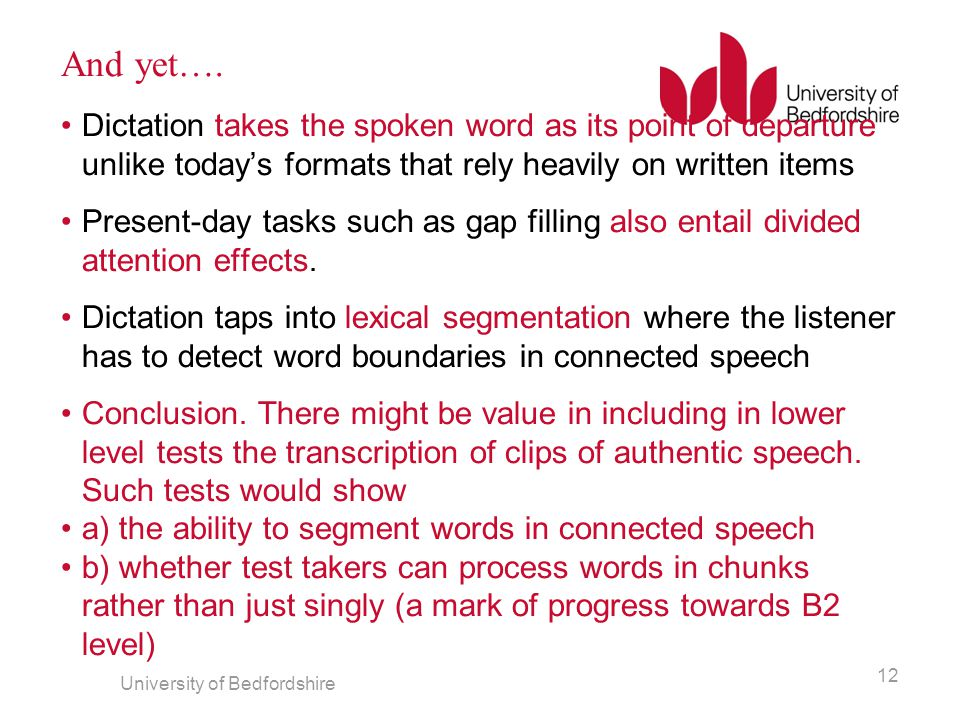 And yet…. Dictation takes the spoken word as its point of departure unlike today's formats that rely heavily on written items.