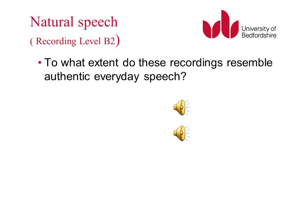 Natural speech ( Recording Level B2)